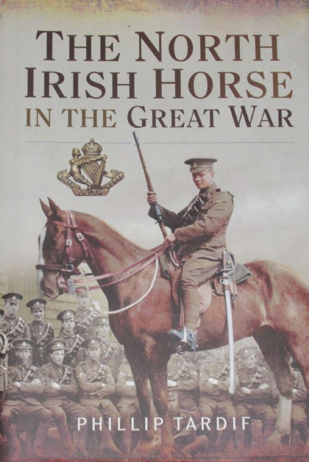 The North Irish Horse in the Great War, by Phillip Tardif